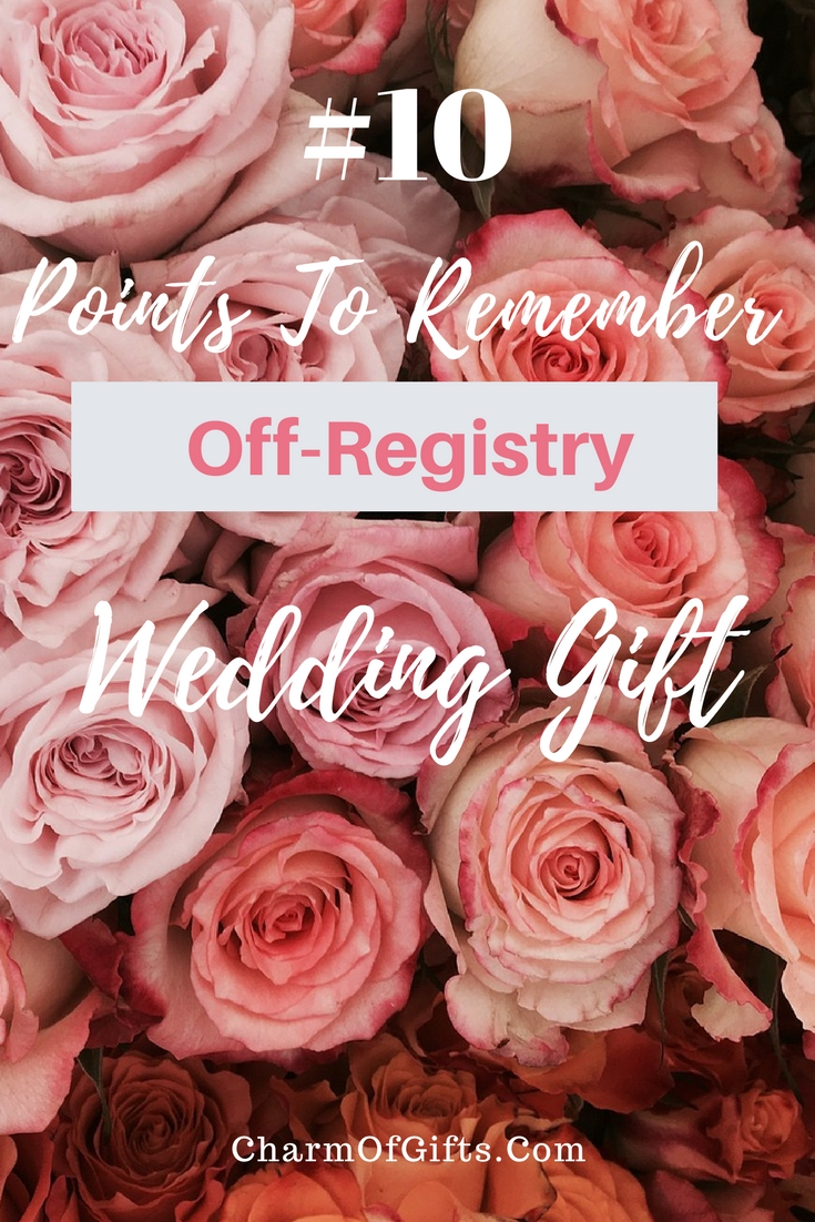 Wedding season means you will probably attend a wedding and also burn a few brain cells thinking about what to gift to the engaged couple. Picking a gift from the registry is easy. However, if you plan on giving an off-registry wedding gift, here are 10 points that you should be mindful of before buying the gift...
